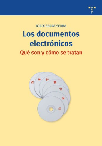 Los documentos electrónicos. Qué son y cómo se tratan (Biblioteconomía y Administración Cultural)
