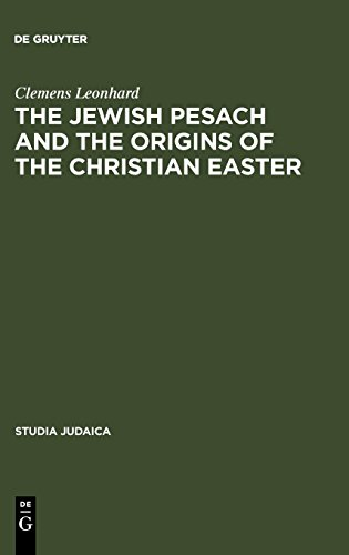 Jewish Pesach and the Origins of the Christian Easter: Open Questions in Current Research (Studia Judaica / Forschungen