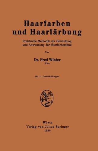 Haarfarben und Haarfärbung: Praktische Methodik der Herstellung und Anwendung der Haarfärbemittel (German Edition)
