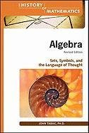 Algebra: Sets, Symbols, and the Language of Thought (The History of Mathematics)
