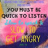 Christian Quote Wall Plaque Bible Verse You Must BE Quick to Listen, Slow to Speak and Slow to GET Angry James 1:19 God Jesus Christ