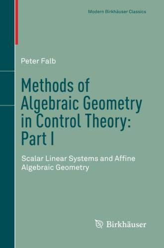 Methods of Algebraic Geometry in Control Theory: Part I: Scalar Linear Systems and Affine Algebraic Geometry (Modern Birkhäuser Classics)