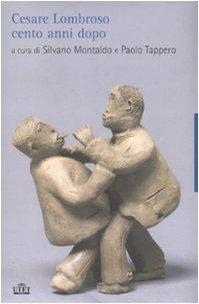 Cesare Lombroso cento anni dopo Copertina rigida – 14 mag 2009 S. Montaldo P. Tappero UTET 8802081395
