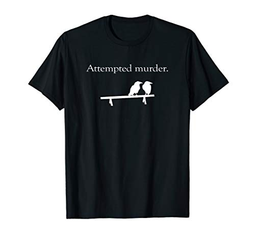 Attempted Murder Funny Meme Crow T-Shirt