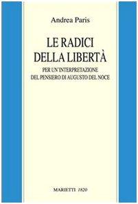 Le radici della libertà. Per un'interpretazione del pensiero di Augusto Del Noce (Augusto Del Noce)