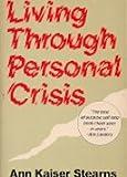 Living Through Personal Crisis, Stearns, Ann K., 0883471663