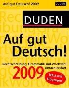 Duden Auf gut Deutsch 2009: Rechtschreibung, Grammatik und Wortwahl einfach erklärt