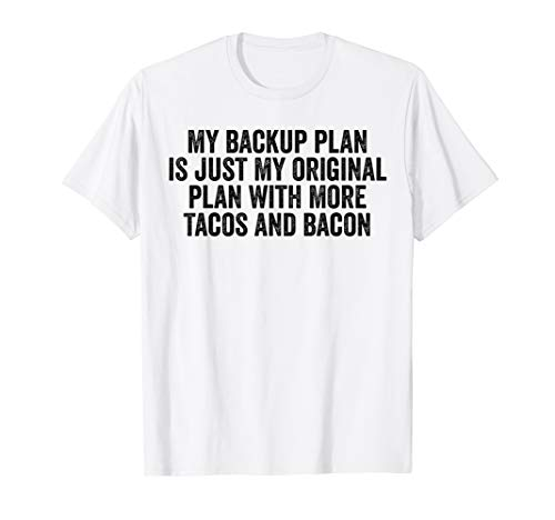 My Backup Plan Is My Original Plan With Tacos & Bacon Funny T-Shirt