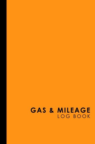 Gas & Mileage Log Book: Keep Track Of Your Car Or Vehicle Mileage & Gas Expense For Business And Tax Savings, Orange Cover (Gas & Mileage Log Books) (Volume 44)