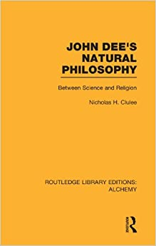 Book John Dee's Natural Philosophy: Between Science and Religion (Routledge Library Editions: Alchemy)