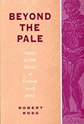 BEYOND THE PALE: ESSAYS ON THE HISTORY OF COLONIAL SOUTH AFRICA