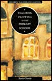 Teaching Painting in the Primary School, Keith Gentle, 0304325643