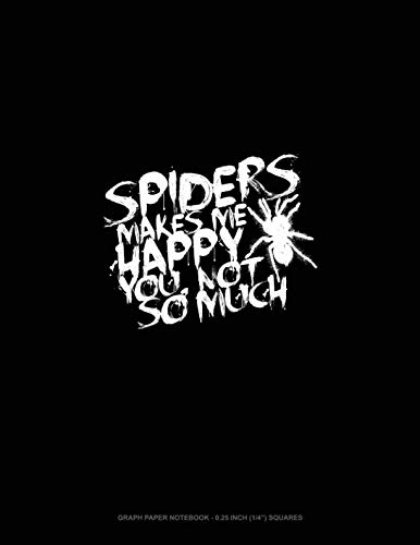 (Spiders Make Me Happy You, Not So Much: Graph Paper Notebook - 0.25 Inch (1/4