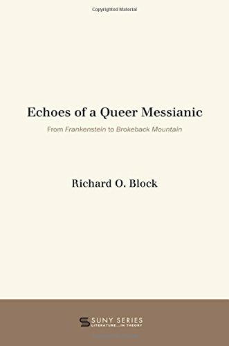Download Echoes of a Queer Messianic: From Frankenstein to Brokeback Mountain (SUNY series, Literature . . . in Theory) ebook