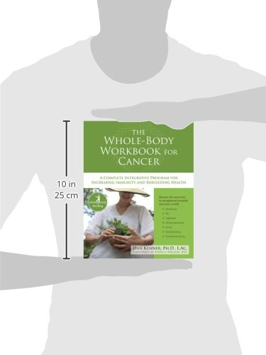 The Whole-Body Workbook for Cancer: A Complete Integrative Program for Increasing Immunity and Rebuilding Health (A New Harbinger Self-Help Workbook)
