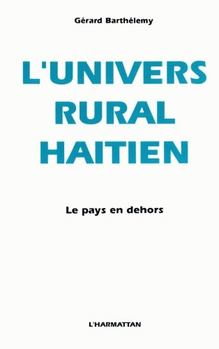 L'univers rural haitien le pays en dehors  [Barthelemy, Gerard] (Tapa Blanda)