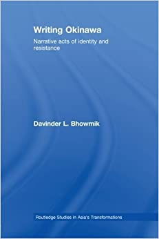 Book Writing Okinawa: Narrative acts of identity and resistance (Routledge Studies in Asia's Transformations) Reprint edition by Bhowmik, Davinder L. (2012)