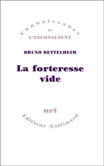 La forteresse vide par Bettelheim