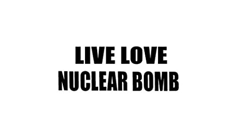 LIVE LOVE NUCLEAR BOMB Decal Car Laptop Wall Sticker (Nuclear Bomb Decal)
