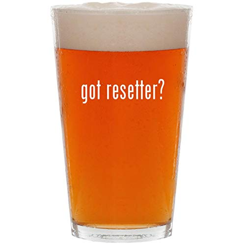 got resetter? - 16oz Pint Beer Glass