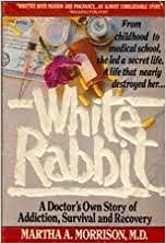 Book White Rabbit: A Doctor's Own Story of Addiction, Survival and Recovery by Martha Morrison (1991-08-01)