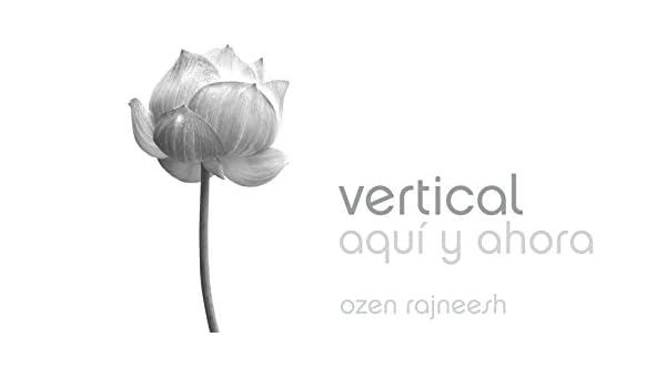 Amazon.com: vertical AQUÍ y AHORA (Spanish Edition) eBook: OZEN RAJNEESH: Kindle Store