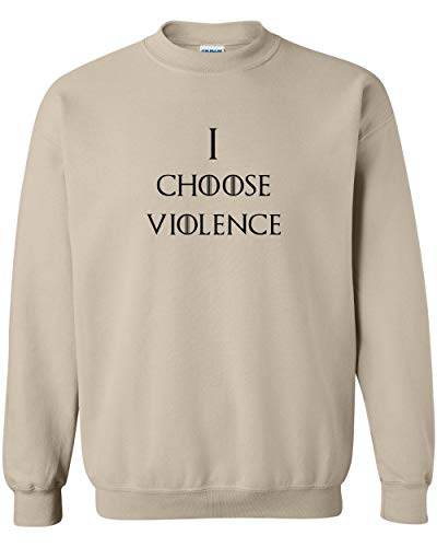 I Choose Violence Black Logo Tan Crewneck Sweatshirt Hand King Queen Nights Watch TV Quote Night Drink Know Things North Winter Is Coming Here Fleece Sweater