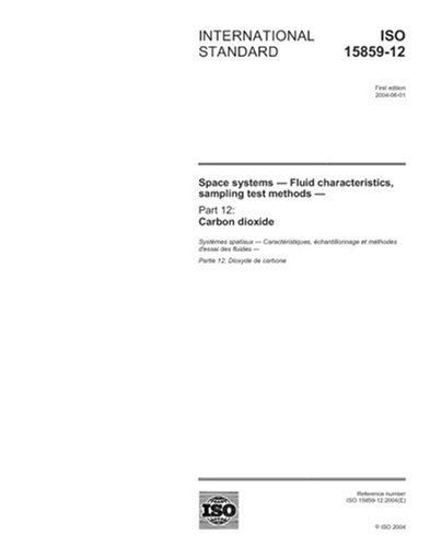ISO 15859-12:2004, Space systems - Fluid characteristics, sampling and test methods - Part 12: Carbon dioxide pdf