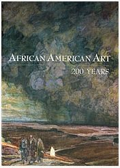African American Art:  200 Years.  40 Distinctive Voices Reveal the Breadth of Nineteenth and Twentieth Century Art.