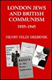 London Jews and British Communism, 1935-1945, Srebrnik, Henry F., 0853032386