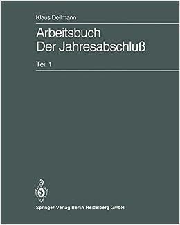 Arbeitsbuch Der Jahresabschluß: Teil 1: Grundlagen des handelsrechtlichen Jahresabschlusses in Strukturübersichten, Beispielen und Aufgaben (German Edition)