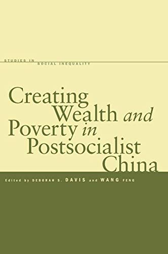 Creating Wealth and Poverty in Postsocialist China (Studies in Social Inequality)