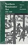 Northern Renaissance Art 1400-1600 : Sources and Documents, , 0810108496
