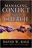 Managing Conflict in the Church, David W. Kale and Mel Mccullough, 0834119374