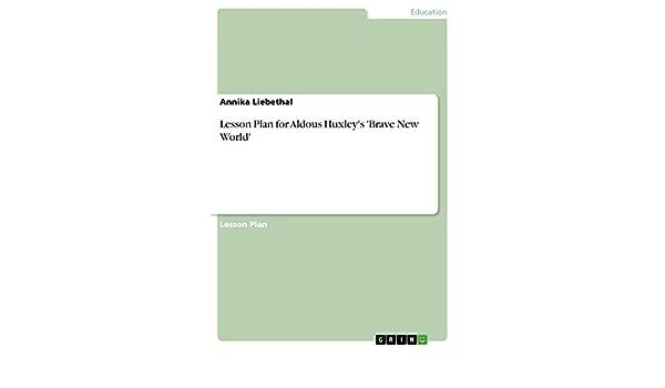 Lesson Plan for Aldous Huxleys Brave New World
