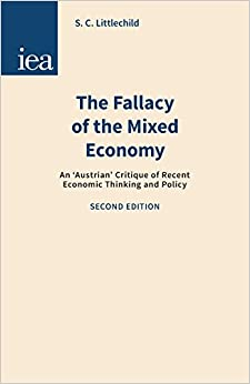 Book Fallacy of the Mixed Economy: An 'Austrian' Critique of Recent Economic Thinking and Policy (Hobart)