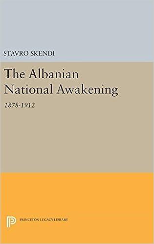 The Albanian National Awakening: 1878-1912 Princeton Legacy Library