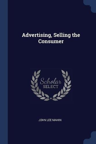 Advertising, Selling the Consumer pdf
