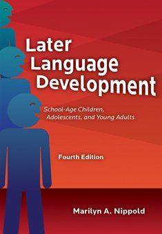 Later Language Development: School-age Children, Adolescents, and Young Adults by Pro Ed