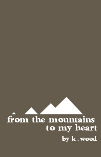 From The Mountains To My Heart: Poems For The Journey We Take Every Time We Get Lost In The Woods