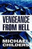 Vengeance from Hell, Michael Childers, 1462633099