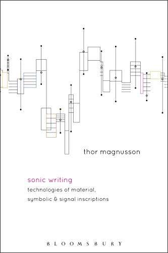 Sonic Writing: Technologies of Material, Symbolic, and Signal Inscriptions