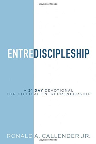 EntreDiscipleship: A 31 Day Devotional for Biblical Entrepreneurship