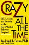 Crazy All the Time: Life, Lessons, & Insanity Psych Ward of Bellevue Hospital, Covan, Frederick