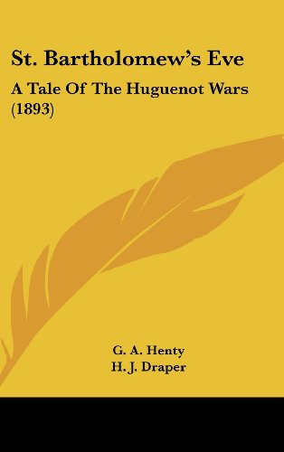 St. Bartholomew's Eve: A Tale Of The Huguenot Wars (1893)
