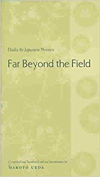 [Far Beyond the Field: Haiku by Japanese Women] (By: Makoto Ueda) [published: March, 2003]