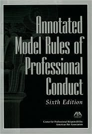 Annotated Model Rules of Professional Conduct 6th (sixth) edition Text Only