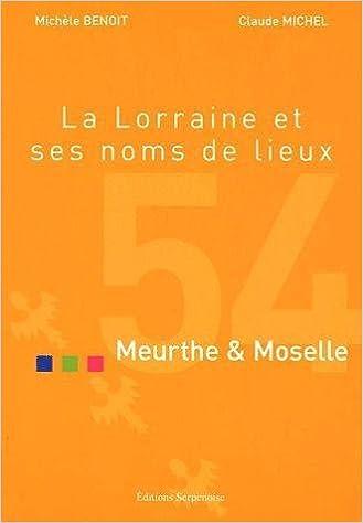 Lire en ligne La Lorraine et ses noms de lieux : Meurthe et Moselle pdf