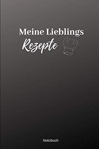 Meine Lieblingsrezepte Notizbuch: liniertes Notizbuch mit Spruch - Kochen Liebe Leidenschaft Hobby Rezepte Papa Mama Opa Oma Geburtstag Weihnachten (German Edition) (Rezept Leidenschaft)