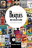 img - for Beatles de colecci n, bibliograf a completa book / textbook / text book